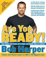 Are You Ready! - Take Charge, Lose Weight, Get in Shape, and Change Your Life Forever ebook by Bob Harper