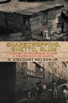 Sharecropping, Ghetto, Slum - A History of Impoverished Blacks in Twentieth-Century America ebook by H. Viscount Nelson Jr.