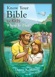 Know Your Bible for Kids: Where Is That? - My First Bible Reference for Ages 5-8 ebook by Donna K. Maltese