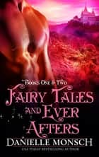 Fairy Tales and Ever Afters - Books One & Two ebook by Danielle Monsch