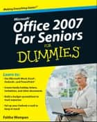 Microsoft Office 2007 For Seniors For Dummies ebook by Faithe Wempen