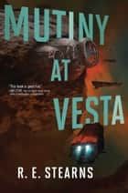 Mutiny at Vesta ebook by R. E. Stearns
