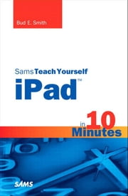Sams Teach Yourself iPad in 10 Minutes ebook by Smith, Bud E.