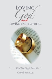 Loving God and Loving Each Other ebook by Jr. Carroll Martin