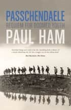 Passchendaele - The Battle that nearly lost the Allies the War ebook by Paul Ham