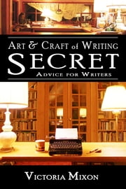 Art & Craft of Writing: Secret Advice for Writers ebook by Victoria Mixon