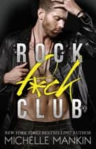 Rock F*ck Club - Girls Ranking the Rock Stars, #1 ebook by Michelle Mankin