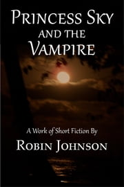 Princess Sky and the Vampire ebook by Robin Johnson