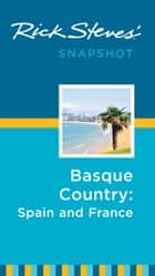 Rick Steves Snapshot Basque Country: France & Spain ebook by Rick Steves