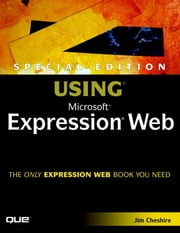 Special Edition Using Microsoft Expression Web Designer ebook by Cheshire, Jim