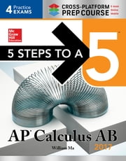 5 Steps to a 5: AP Calculus AB 2017 Cross-Platform Prep Course ebook by William Ma