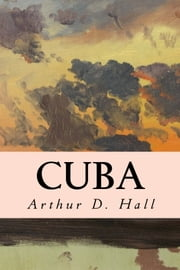 Cuba ebook by Arthur D. Hall
