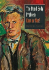 The Mind-Body Problem: Knot or Not? ebook by Merle B. Turner
