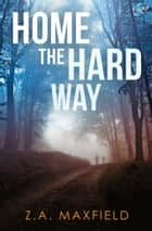 Home the Hard Way ebook by Z.A. Maxfield