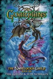 The Guardians: The Warlock's Child Book Six ebook by Paul Collins,Sean McMullen