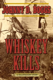 Whiskey Kills - A Killstraight Story ebook by Johnny D. Boggs