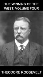 The Winning of the West, Volume Four [avec Glossaire en Français] ebook by Theodore Roosevelt,Eternity Ebooks