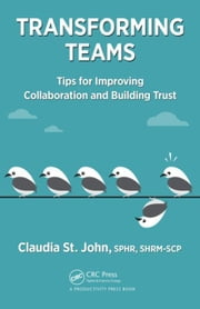 Transforming Teams: Tips for Improving Collaboration and Building Trust ebook by St. John, SPHR, SHRM-SCP, Claudia