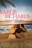 Sunset Bridge ebook by Emilie Richards