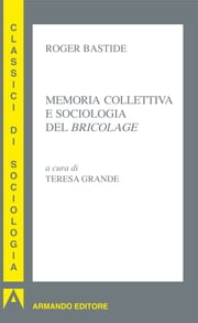Memoria collettiva e sociologia del bricolage ebook by Roger Bastide