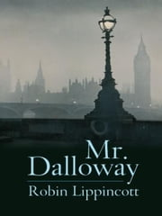 Mr. Dalloway - A Novella ebook by Robin Lippincott