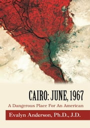 Cairo: June, 1967 - A Dangerous Place For An American ebook by Evalyn Anderson