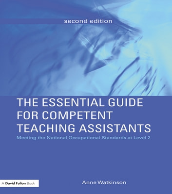 The Essential Guide for Competent Teaching Assistants - Meeting the National Occupational Standards at Level 2 ebook by Anne Watkinson