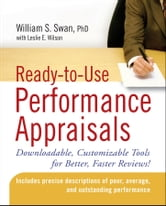 Ready-to-Use Performance Appraisals - Downloadable, Customizable Tools for Better, Faster Reviews! ebook by William S. Swan PhD