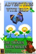 The Trixies With Mixies ebook by Ant World