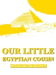 Our Little Egyptian Cousin ebook by Blanche McManus