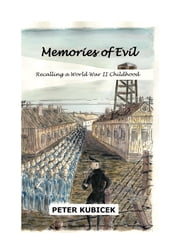 Memories of Evil - Recalling a World War II Childhood ebook by Peter Kubicek