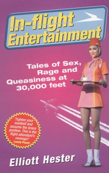 In-Flight Entertainment - Tales of Sex, Rage & Queasiness at 30,000 feet ebook by Elliot Hester