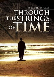 Through The Strings of Time ebook by Theofil Milos