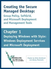 Creating the Secure Managed Desktop: Chapter 1: Deploying Windows With Style: Windows Deployment Services and Microsoft Deployment ebook by Moskowitz, Jeremy A