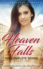 Heaven Falls - The Complete Series Supernatural Romance ebook by Third Cousins, Jaime Nicholls
