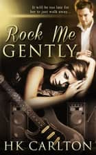 Rock Me Gently ebook by HK Carlton