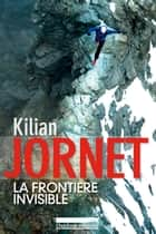 La frontière invisible ebook by Kilian Jornet