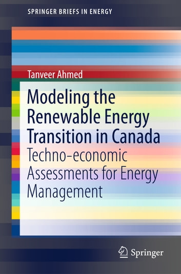 Modeling the Renewable Energy Transition in Canada - Techno-economic Assessments for Energy Management ebook by Tanveer Ahmed