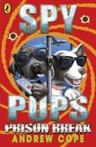 Spy Pups: Prison Break ebook by Andrew Cope