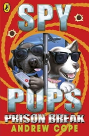 Spy Pups: Prison Break - Prison Break ebook by Andrew Cope