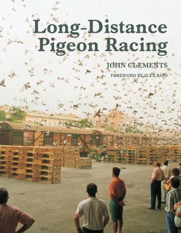 Long-Distance Pigeon Racing ebook by John Clements