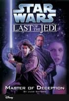 Star Wars: The Last of the Jedi: Master of Deception (Volume 9) - Book 9 ebook by Jude Watson
