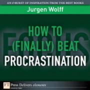 How to (Finally) Beat Procrastination ebook by Jurgen Wolff