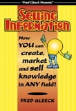 Selling Information: How You Can Create, Market and Sell Knowledge in Any Field!