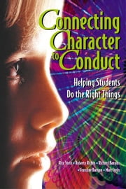 Connecting Character to Conduct: Helping Students Do the Right Things ebook by Stein, Rita