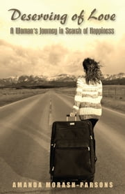 Deserving of Love - A Woman's Journey in Search of Happiness ebook by Amanda Morash-Parsons