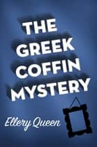 The Greek Coffin Mystery ebook by
