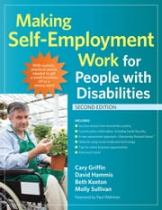 Making Self-Employment Work for People with Disabilities ebook by Cary Griffin M.A.,David Hammis,Beth Keeton,Molly Sullivan,Paul Wehman Ph.D.