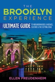 The Brooklyn Experience - The Ultimate Guide to Neighborhoods & Noshes, Culture & the Cutting Edge ebook by Ellen Freudenheim,Steve Hindy
