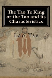 The Tao Te King or the Tao and its Characteristics ebook by Lao Tse
